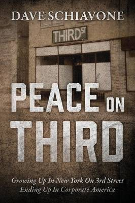 Peace on Third: Growing Up in New York on 3rd Street Ending Up in Corporate America (Paperback)