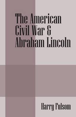 The American Civil War & Abraham Lincoln (Paperback)
