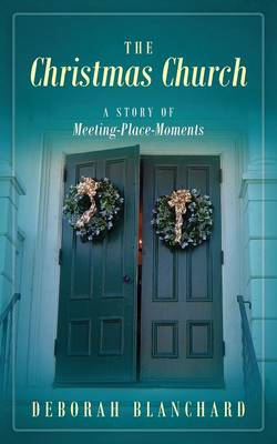 The Christmas Church: A Story of Meeting-Place-Moments (Paperback)