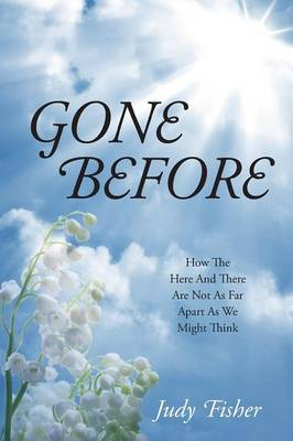 Gone Before: How the Here and There Are Not as Far Apart as We Might Think (Paperback)