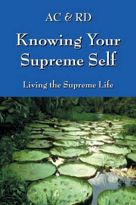 Knowing Your Supreme Self: Living the Supreme Life (Paperback)