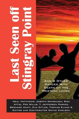 Last Seen Off Stingray Point: And 8 Other Dances with Death on the Western Edge (Paperback)