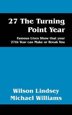 27 the Turning Point Year: Famous Lives Show That Your 27th Year Can Make or Break You (Paperback)