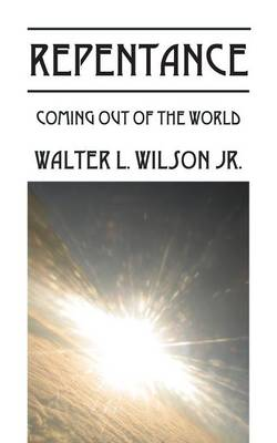 Repentance: Coming Out of the World (Paperback)