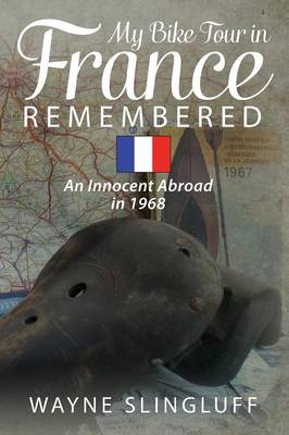 My Bike Tour in France Remembered: An Innocent Abroad in 1968 (Paperback)