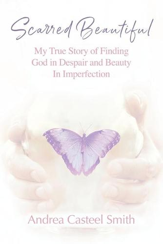 Scarred Beautiful: My True Story of Finding God in Despair and Beauty in Imperfection (Paperback)