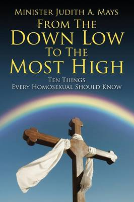 From the Down Low to the Most High: Ten Things Every Homosexual Should Know (Paperback)