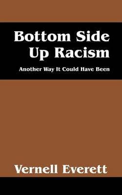 Bottom Side Up Racism: Another Way It Could Have Been (Paperback)