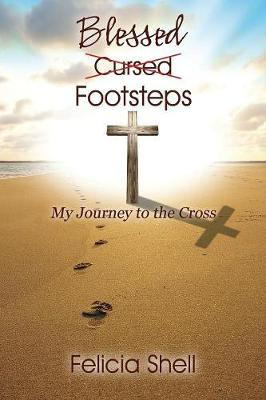 Cursed - Blessed Footsteps: My Journey to the Cross (Paperback)