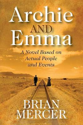 Archie and Emma: A Novel Based on Actual People and Events (Paperback)