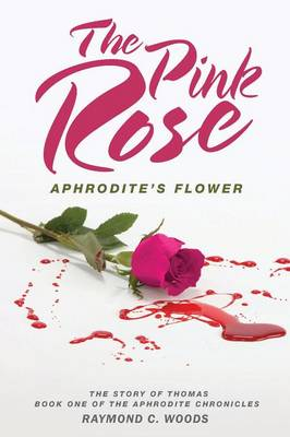 The Pink Rose: Aphrodite's Flower - The Story of Thomas - Book One of the Aphrodite Chronicles (Paperback)