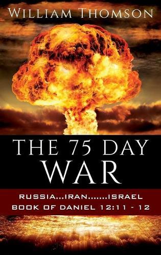 The 75 Day War: Russia...Iran.......Israel Book of Daniel 12:11- 12 (Hardback)