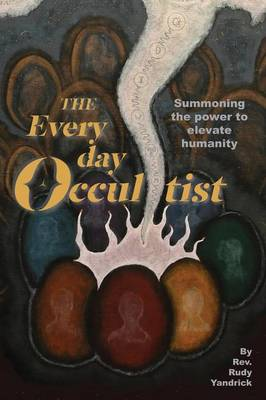 The Everyday Occultist: Summoning the Power to Elevate Humanity (Paperback)