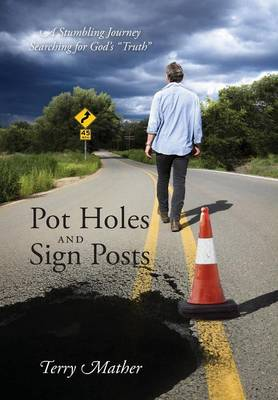 Pot Holes and Sign Posts: A Stumbling Journey Searching for God's Truth (Hardback)