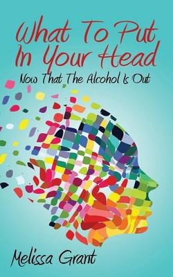 What to Put in Your Head: Now That the Alcohol Is Out (Paperback)