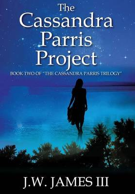 The Cassandra Parris Project: Book Two of the Cassandra Parris Trilogy (Hardback)