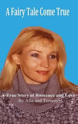 A Fairy Tale Come True: A True Story of Romance and Love (Hardback)