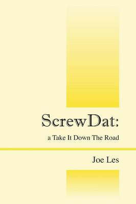 Screwdat: A Take It Down the Road (Paperback)