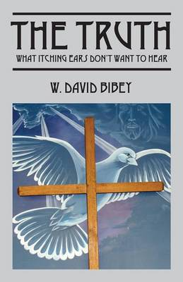 The Truth: What Itching Ears Don't Want to Hear (Paperback)