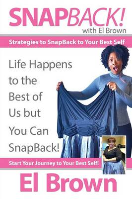 Snapback! with El Brown: Strategies to Snapback to Your Best Self (Paperback)