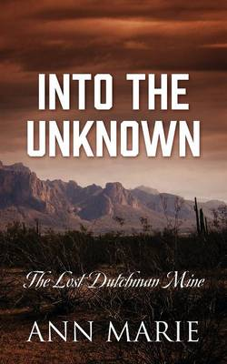 Into the Unknown: The Lost Dutchman Mine (Paperback)