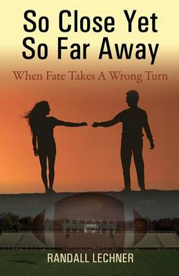 So Close and Yet So Far Away: When Fate Takes a Wrong Turn (Paperback)