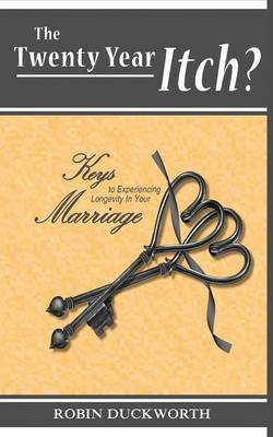 The Twenty Year Itch? Keys to Experiencing Longevity in Your Marriage (Paperback)