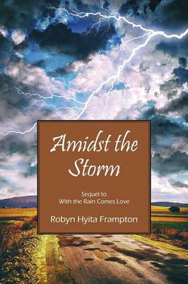 Amidst the Storm: Sequel to with the Rain Comes Love (Paperback)