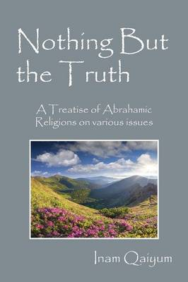 Nothing But the Truth: A Treatise of Abrahamic Religions on Various Issues (Paperback)