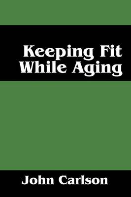 Keeping Fit While Aging (Paperback)