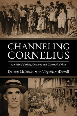 Channeling Cornelius: A Tale of Crafters, Craziness and George M. Cohan (Paperback)