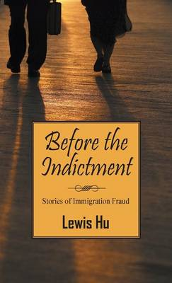 Before the Indictment: Stories of Immigration Fraud (Hardback)