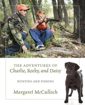 The Adventures of Charlie, Rocky, and Daisy: Hunting and Fishing (Paperback)