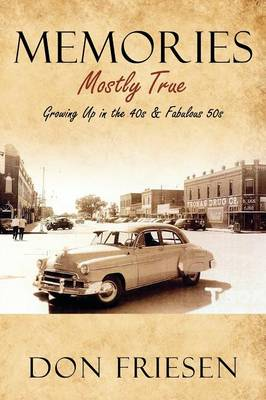 Memories: Mostly True - Growing Up in the 40s & Fabulous 50s (Paperback)