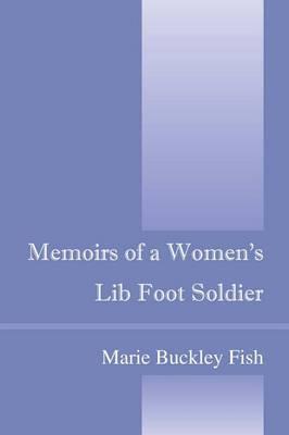 Memoirs of a Women's Lib Foot Soldier (Paperback)