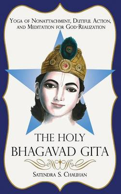 The Holy Bhagavad Gita: Yoga of Nonattachment, Dutiful Action, and Meditation for God-Realization (Paperback)