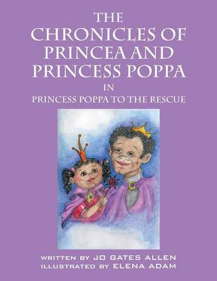 The Chronicles of Princea and Princess Poppa: Princess Poppa to the Rescue (Paperback)