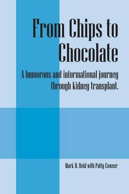 From Chips to Chocolate: A Humorous and Informational Journey Through Kidney Transplant. (Paperback)