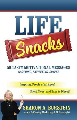 Life Snacks 50 Tasty Motivational Messages Soothing, Satisfying, Simple: Inspiring People of All Ages! Short, Sweet and Easy to Digest! (Paperback)