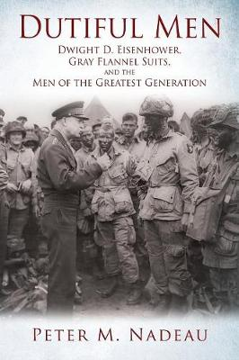 Dutiful Men: Dwight D. Eisenhower, Gray Flannel Suits, and the Men of the Greatest Generation (Paperback)
