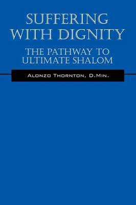 Suffering with Dignity: The Pathway to Ultimate Shalom (Paperback)