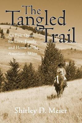 The Tangled Trail: An Epic Quest for Love, Family and Home in the American West (Paperback)