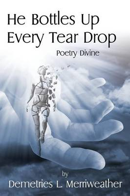 He Bottles Up Every Tear Drop: Poetry Divine (Paperback)