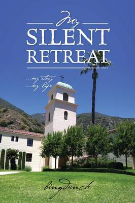 My Silent Retreat: ...My Story ...My Life (Paperback)