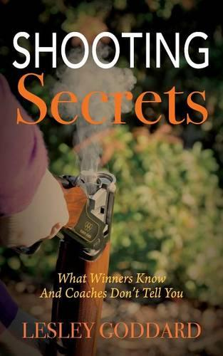 Shooting Secrets: What Winners Know and Coaches Don't Tell You (Paperback)