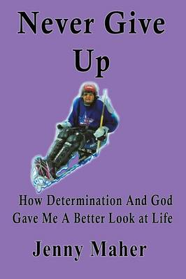 Never Give Up: How Determination and God Gave Me a Better Look at Life (Paperback)