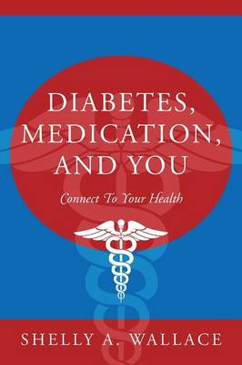 Diabetes, Medication, and You: Connect to Your Health (Paperback)