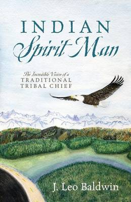 Indian Spirit Man: The Incredible Vision of a Traditional Tribal Chief (Paperback)