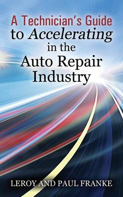A Technician's Guide to Accelerating in the Auto Repair Industry (Paperback)