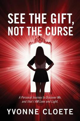 See the Gift, Not the Curse: A Personal Journey to Discover Me, and That I Am Love and Light. (Paperback)